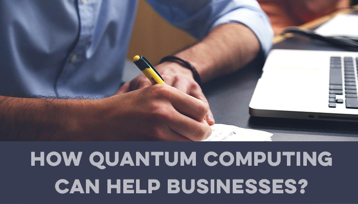 How Quantum Computing Can Help Businesses?