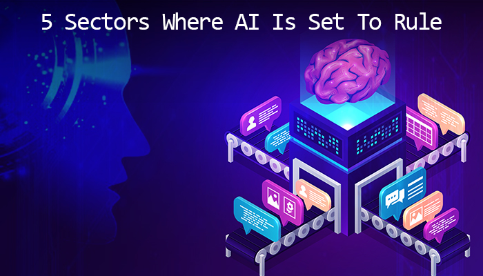 5 Sectors Where AI Is Set To Rule