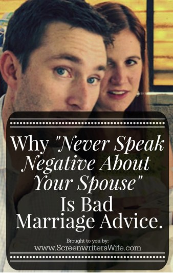 "You always hear the marriage advice: ""never speak negative about your spouse to others"". But this blogger explains why it's actually really terrible marriage advice and what to do instead."