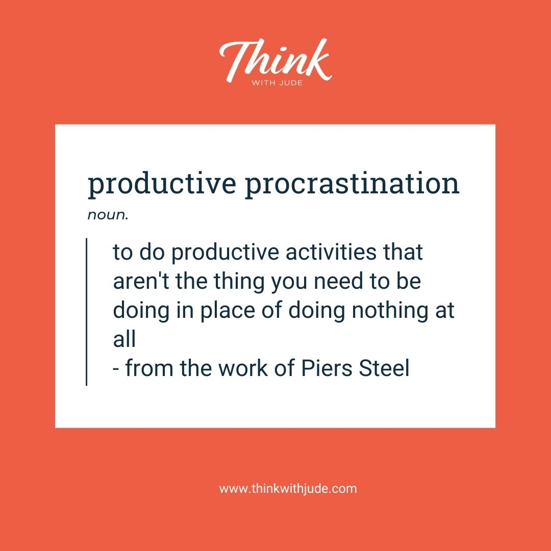 Productive Procrastination - to do productive activities that are the thing youneed to be doing in place of doing nothing at all - from the work of Piers Steel