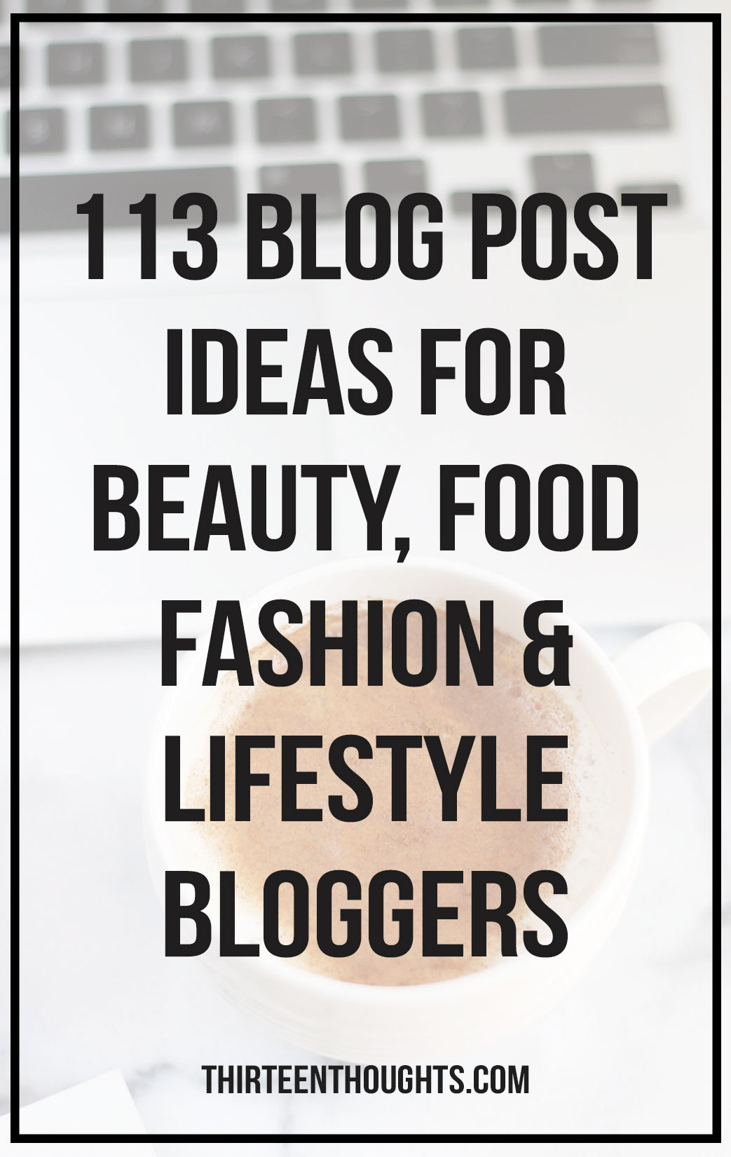 113 Ideas For A Blog Post Thirteen Thoughts