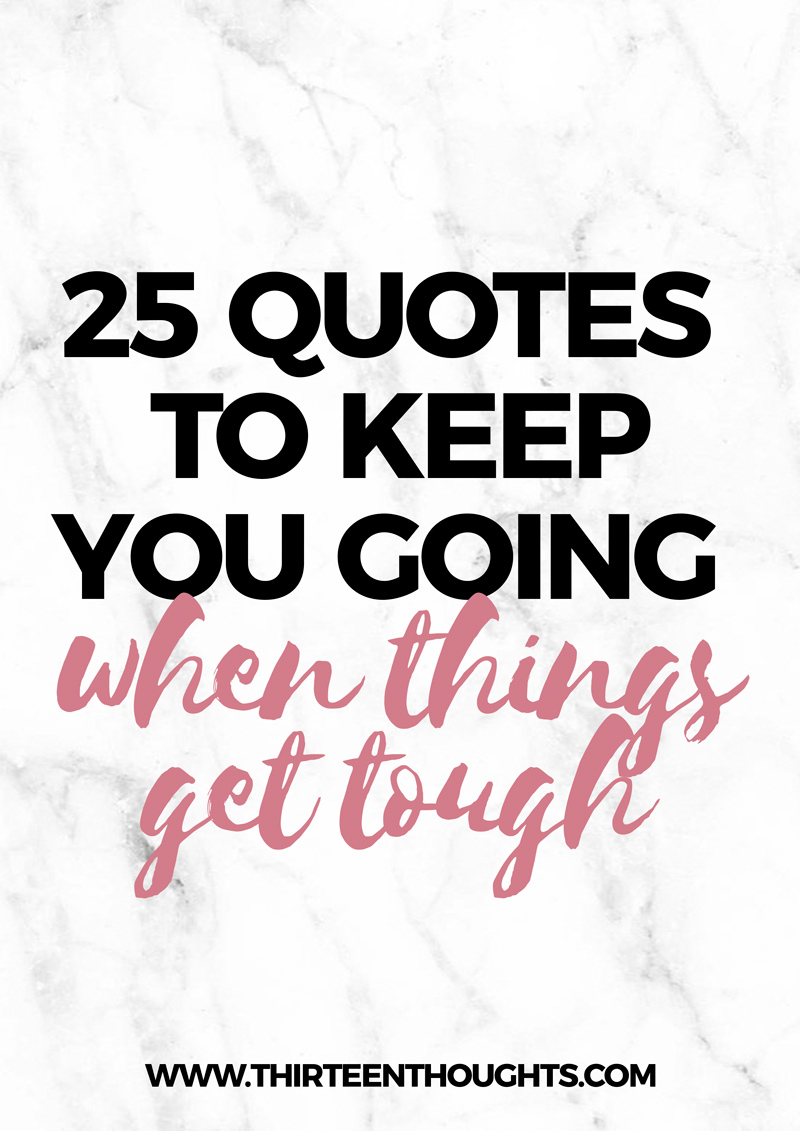 Get Quotes : quotes, Quotes, Going, Times, Tough, Printable, THIRTEEN, THOUGHTS