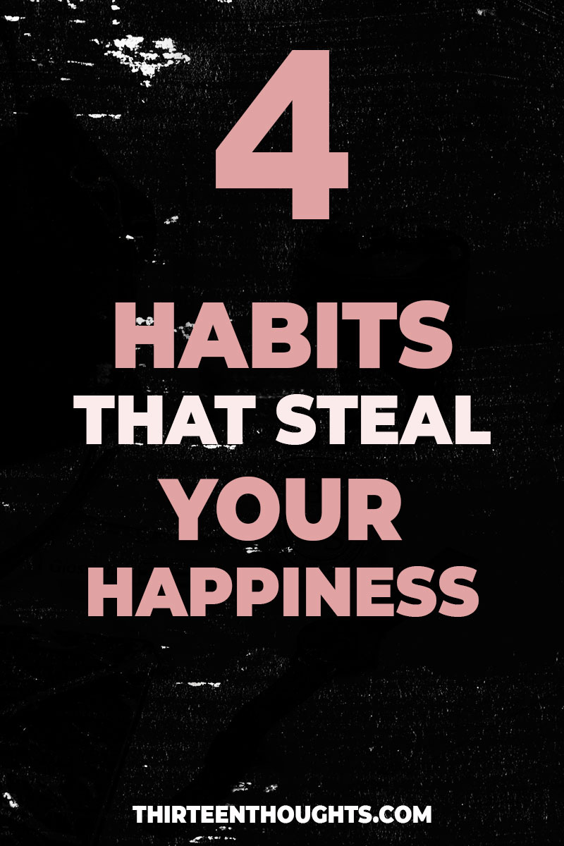 4 Mental Habits that Steal Your Happiness