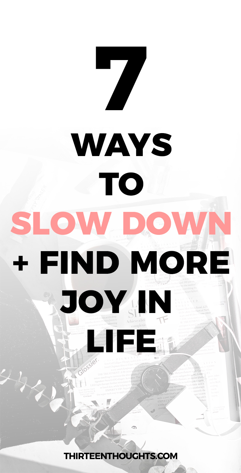 7 Ways to Slow Down And Find More Joy in Your Life