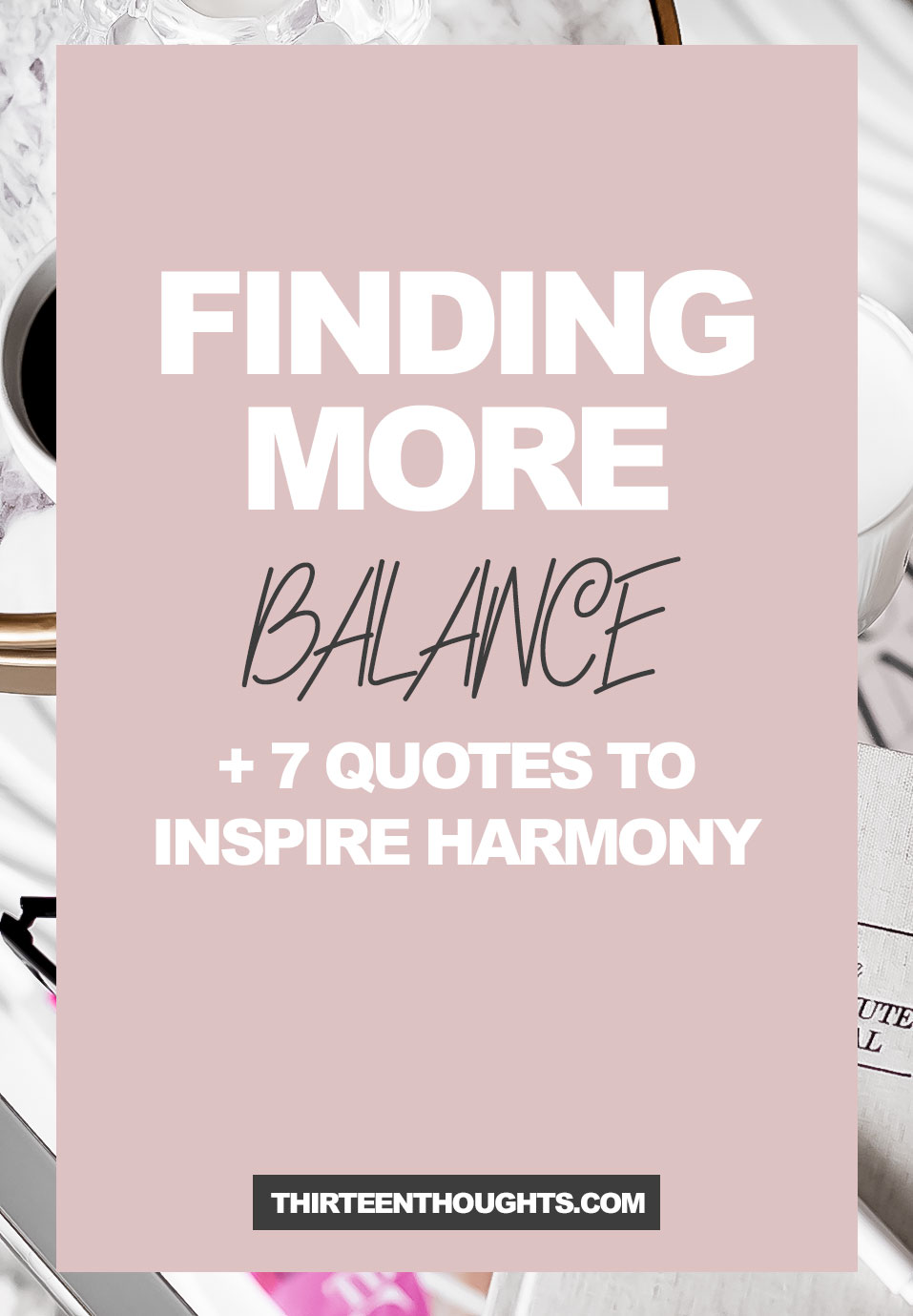 Finding Balance, Having it All + 7 Quotes to Inspire Harmony
