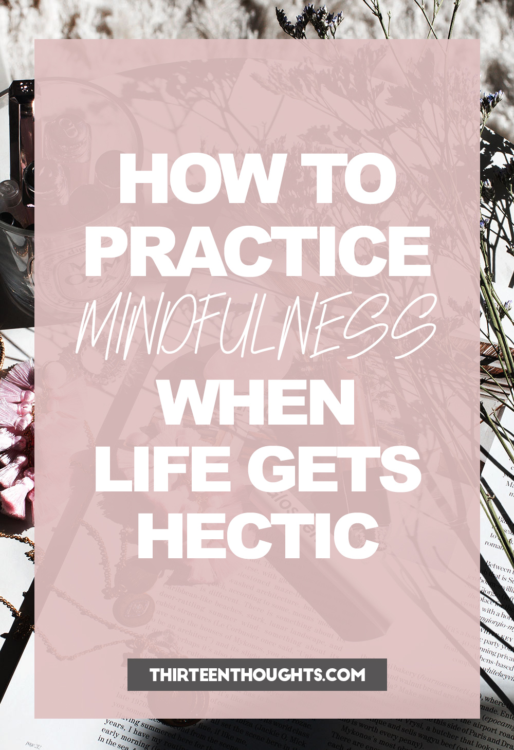 How to Practice Mindfulness When Life Gets Hectic + Busy