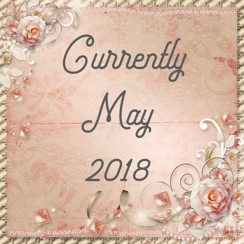 Currently May 2018