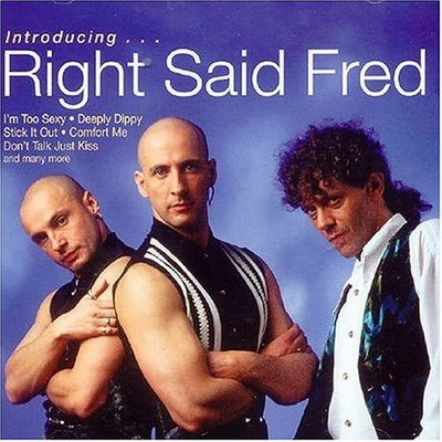 Worst Songs, Right Said Fred and I'm Too Sexy