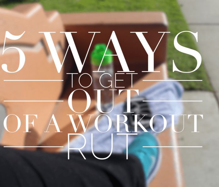 5 Ways to Get Out of a Workout Rut