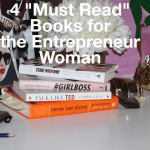 """4 """"Must Read"""" Books for the Entrepreneur Woman"""