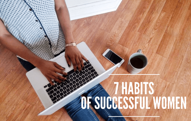 7 habits, 7 Habits of Successful women, Entrepreneurs, Boss Chicks, Women In Business, Business, Women in Corporate, Small Business Owners