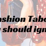 5 Fashion Taboos you should ignore