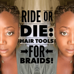 Ride Or Die: Hair Tools for Braids