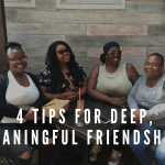 4 Tips for Deep Meaningful Friendships