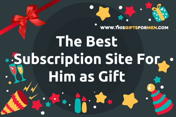 best-subsciption-site-for-him