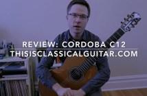 Review Cordoba C12 Classical Guitar