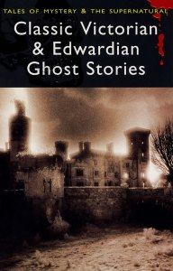 Classic Victorian and Edwardian Ghost Stories (Wordsworth Edition)