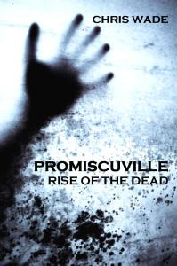 Promiscuville: Rise of the Dead by Chris Wade
