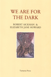 We are for the dark by Robert Aickman and Elizabeth Jane Howard