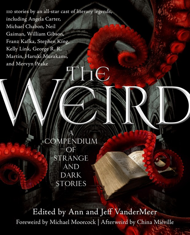 The Weird A Compendium of Strange and Dark Stories