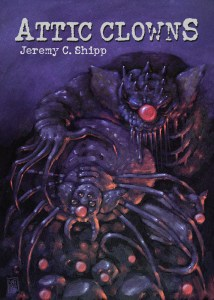 Attic Clowns by Jeremy C Shipp