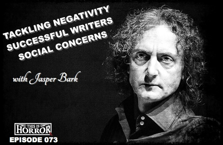 Jasper Bark Podcast Negativity Successful Writers and Social Concerns