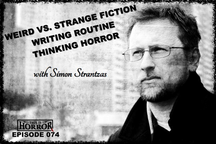 This Is Horror Podcast 074 Simon Strantzas on Weird vs. Strange Fiction, Writing Routine and Thinking Horror