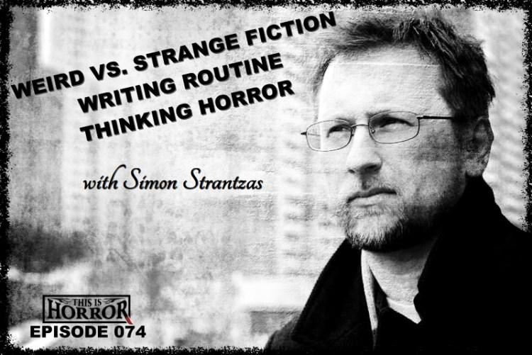 This Is Horror Podcast 074 Simon Strantzas on Weird vs. Strange Fiction, Writing Routine and Thinking Horror