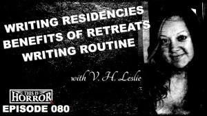 TIH 080 V. H. Leslie on Writing Residencies, The Benefits of Writer's Retreats and Writing Routine