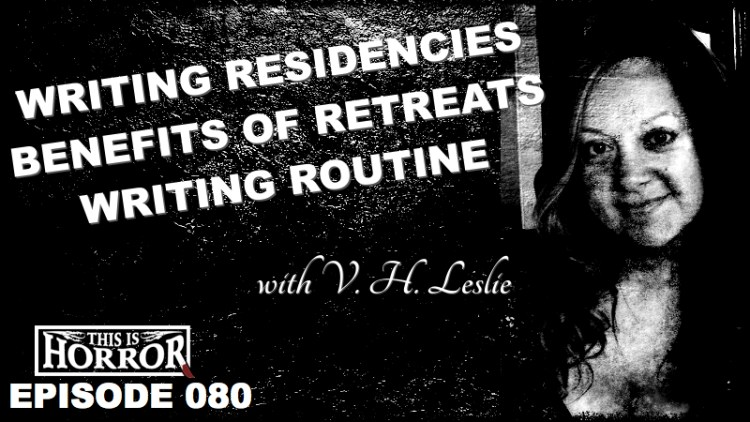 TIH 080 V. H. Leslie on Writing Residencies, The Benefits of Writers' Retreats and Writing Routine