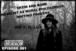 TIH 081 V. H. Leslie on Skein and Bone, the Novelist as Moral Philosopher and the Writing Process