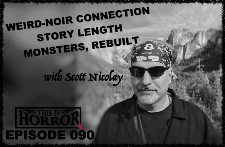 TIH 090 Scott Nicolay on Weird-Noir Connection, Story Length and Monsters, Rebuilt