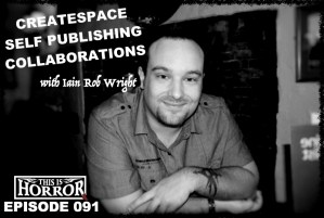 TIH 091 Iain Rob Wright on CreateSpace, Self Publishing Costs and Collaborations
