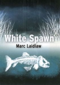 White Spawn by Marc Laidlaw