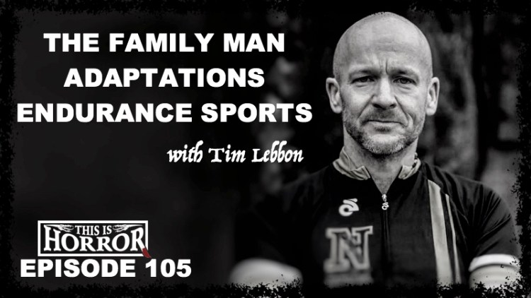 TIH 105 Tim Lebbon on The Family Man, Adaptations and Endurance Sports