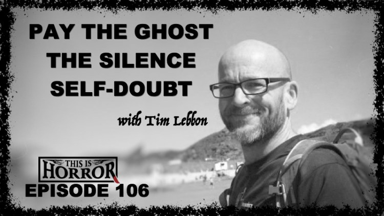 TIH 106 Tim Lebbon on Pay The Ghost, The Silence and Self-Doubt