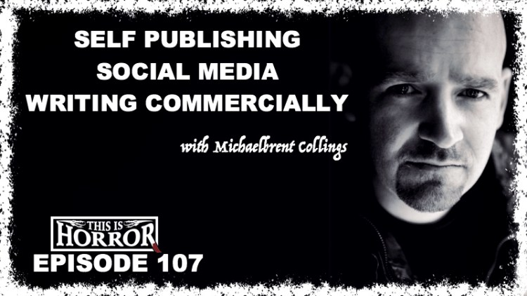 TIH 107 Michaelbrent Collings on Self Publishing, Social Media and Writing Commercially