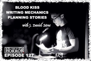 TIH 127 J Daniel Stone on Blood Kiss, Writing Mechanics and Planning Stories