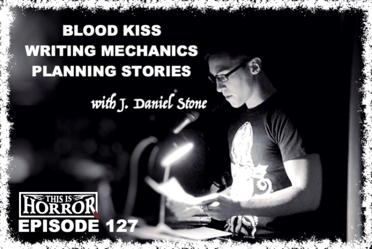 TIH 127 J Daniel Stone on Blood Kiss, Writing Mechanics and Planning Stories