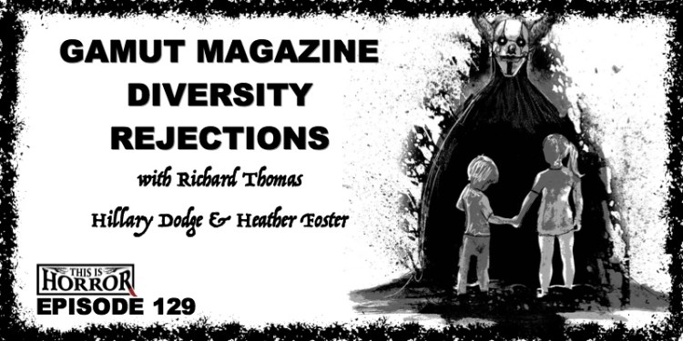 TIH 129: Diversity, Rejections and Gamut Magazine with Richard Thomas, Hillary Dodge and Heather Foster
