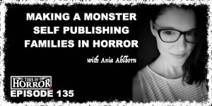 TIH 135 Ania Ahlborn on Making A Monster, Self Publishing Seed, and Families in Horror