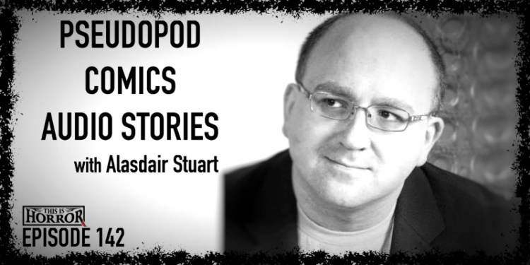 TIH 142 Alasdair Stuart on Pseudopod, Comics, and Audio Stories