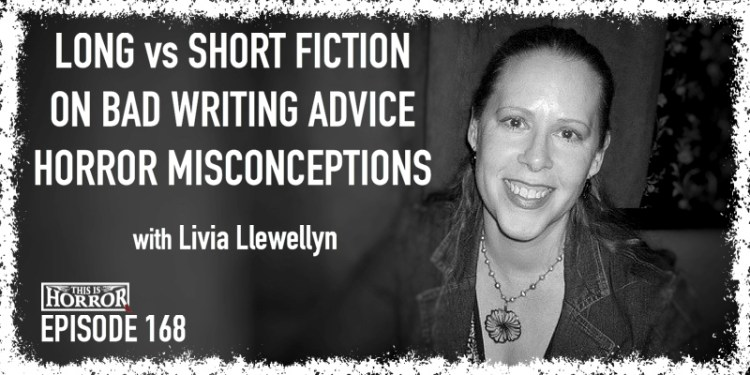 TIH 168: Livia Llewellyn on Long vs Short Fiction, Bad Writing Advice, and Horror Misconceptions