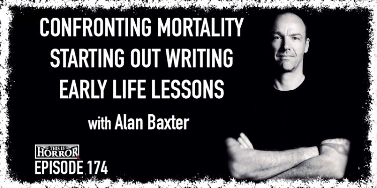 TIH 174 Alan Baxter on Confronting Mortality, Starting Out Writing, and Early Life Lessons