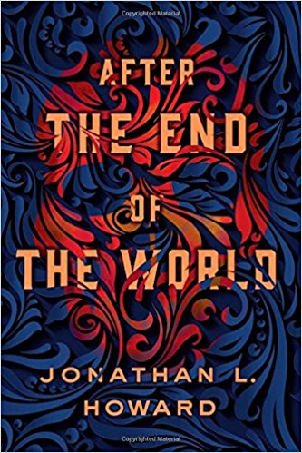 After the End of the World by Jonathan L. Howard