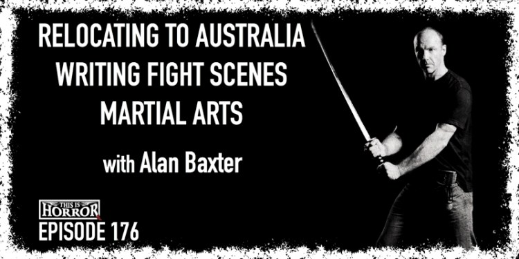 TIH 176 Alan Baxter on Relocating to Australia, Writing Fight Scenes, and Martial Arts