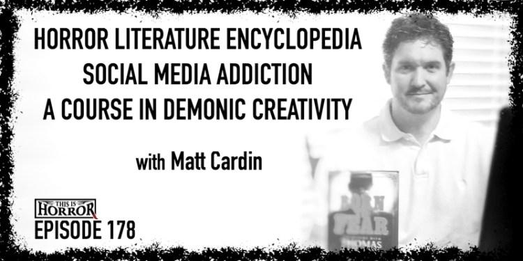 TIH 178 Matt Cardin on Horror Literature Encyclopedia, Social Media Addiction, and A Course in Demonic Creativity
