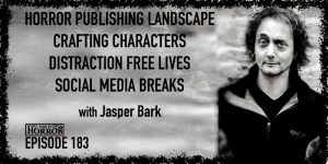 TIH 183 Jasper Bark on Horror Publishing Landscape, Crafting Characters, Distraction Free Lives, and Social Media Breaks