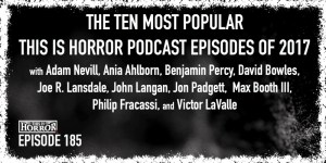 TIH 185 The Ten Most Popular This Is Horror Podcast Episodes of 2017