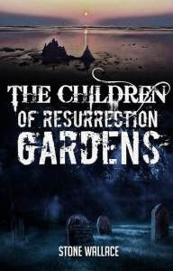 The Children of Resurrection Gardens by Stone Wallace - cover